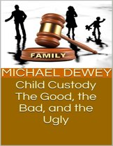 Child Custody: The Good, the Bad, and the Ugly
