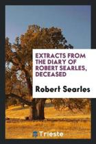 Extracts from the Diary of Robert Searles, Deceased