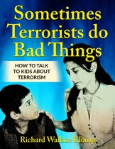 Sometimes Terrorists do Bad Things: How to Talk to Kids About Terrorism