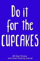 Do it For the Cupcakes: 90-Day Fitness and Food Tracking Journal