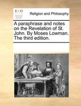 A Paraphrase and Notes on the Revelation of St. John. by Moses Lowman. the Third Edition.