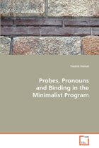 Probes, Pronouns and Binding in the Minimalist Program
