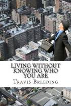 Living Without Knowing Who You Are