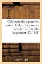 Catalogue Des Aquarelles, Dessins, Tableaux, Estampes, Oeuvres, de Feu Jules Jacquemart,