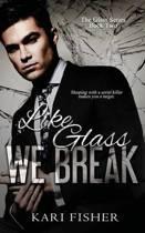 Like Glass We Break