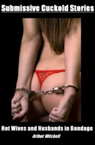 Submissive Cuckold Stories: Hot Wives and Husbands in Bondage