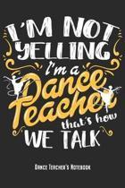 I'm A Dance Teacher - Dance Teacher's Notebook: Dancing Instructors Notebook Journal Diary Planner Gift For Dance Teachers & Choreographer (6 x 9, 120
