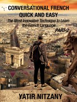Conversational French Quick and Easy: PART II: The Most Innovative and Revolutionary Technique to Learn the French Language.