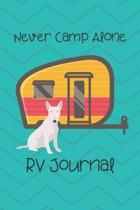Never Camp Alone RV Journal: RV Camping Travel Journal Bull Terrier Dog Memory Book RVing Log Book Keepsake Diary Road Trip Planner Tracker Campgro