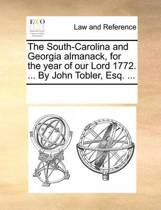 The South-Carolina and Georgia Almanack, for the Year of Our Lord 1772. ... by John Tobler, Esq. ...