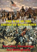 The War Of The American Revolution: Narrative, Chronology, And Bibliography [Illustrated Edition]