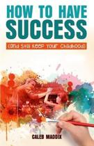 How to Have Success and Still Keep Your Chilhood