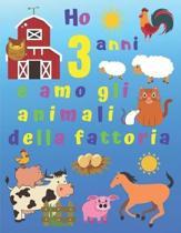 Ho 3 anni e amo gli animali della fattoria: Ho 3 anni e adoro gli animali della fattoria. I libri da colorare sono fantastici per l'apprendimento dei