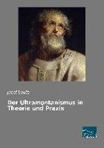 Der Ultramontanismus in Theorie und Praxis