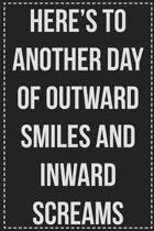 Here's to Another Day of Outward Smiles and Inward Screams: College Ruled Notebook - Novelty Lined Journal - Gift Card Alternative - Perfect Keepsake