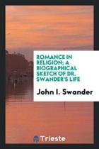 Romance in Religion; A Biographical Sketch of Dr. Swander's Life