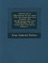 Histoire de La R Evolution Du Dix Aoust 1792, Des Causes Qui L'Ont Produite, Des Ev Enemens Qui L'Ont PR EC Ed Ee, Et Des Crimes Qui L'Ont Suivie, Volume 1...
