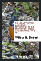 The Legacy of the American Revolution to the British West Indies and Bahamas, Pp. 3 - 49