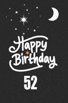 Happy birthday 52: funny and cute blank lined journal Notebook, Diary, planner Happy 52nd fifty-second Birthday Gift for fifty two year o