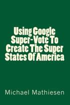 Using Google Supervote to Create the Super States of America