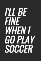 I'll Be Fine When I Go Play Soccer