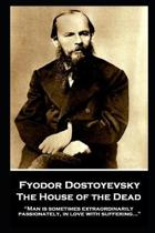 Fyodor Dostoyevsky - The House of the Dead: ''Man is sometimes extraordinarily, passionately, in love with suffering...''