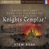 Where Did They Burn the Last Grand Master of the Knight's Templar?-Jacques de Molay's Curse Volume One