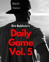 Dre Baldwin's Daily Game Vol. 5