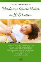 Werde eine bessere Mutter in 10 Schritten - Selina Langenscheid
