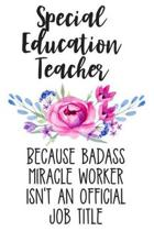 Special Education Teacher Because Badass Miracle Worker Isn't an Official Job Title