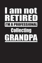 I Am Not Retired I'm A Professional Collecting Grandpa