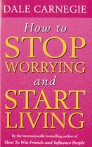 Boek cover How To Stop Worrying And Start Living van Dale Carnegie (Paperback)