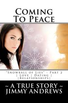 Coming To Peace: Part 2 - ''Snowball of Lies'' ~ A True Story ~ Love, Dating & Relationships