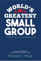 World's Greatest Small Group: Seven Powerful Traits of a Life-Changing Leader