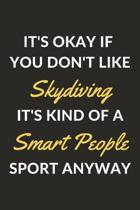 It's Okay If You Don't Like Skydiving It's Kind Of A Smart People Sport Anyway: A Skydiving Journal Notebook to Write Down Things, Take Notes, Record