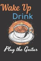 Wake Up Drink Coffee Play The Guitar Notebook Journal: Acoustic Electric Music Bass Guitar Tab Book For Beginners Fender Notebook for Bass Guitarists