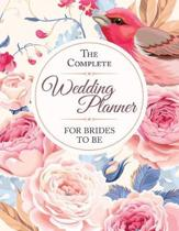 The Complete Wedding Planner For Brides To Be: The Ultimate Wedding Planner & Organizer, Complete Worksheets, Checklists, Guest Book, Budget Planning