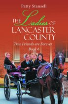 The Ladies of Lancaster County: True Friends are Forever