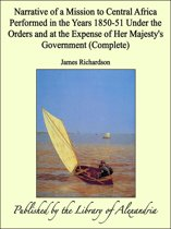 Narrative of a Mission to Central Africa Performed in the Years 1850-51 Under the Orders and at the Expense of Her Majesty's Government (Complete)