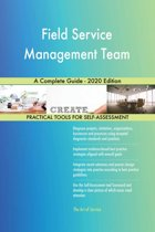 Field Service Management Team A Complete Guide - 2020 Edition