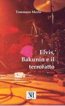 Elvis, Bakunin e il terroratto