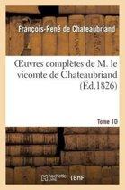 Oeuvres Compl�tes de M. Le Vicomte de Chateaubriand. Tome 10