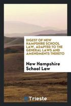 Digest of New Hampshire School Law, Adapted to the General Laws and Amendments Thereto