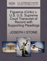 Figueroa (Cirilo) V. U.S. U.S. Supreme Court Transcript of Record with Supporting Pleadings
