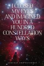 I Closed My Eyes and Imagined You in a Hundred Constellation Ways