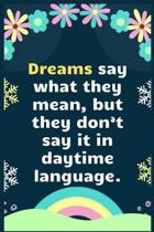 Dreams say what they mean, but they don't say it in daytime language: A Dream Diary for Lucid Dreaming and Dream Interpretation, Write Dream Time inte