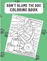 Don't Blame The Dog Coloring Book: Funny Dog and Puppy Color Pages with Daily Adventures of Your Pets Life. Fun for All Ages. Great for Creativity.