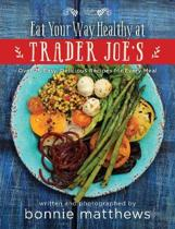 The Eat Your Way Healthy at Trader Joe's Cookbook