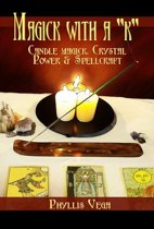 Magick With A ''k'': Candle Magick, Crystal Power & Spellcraft