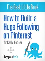 How to Build a Huge Following on Pinterest (Basic How-To and Marketing)